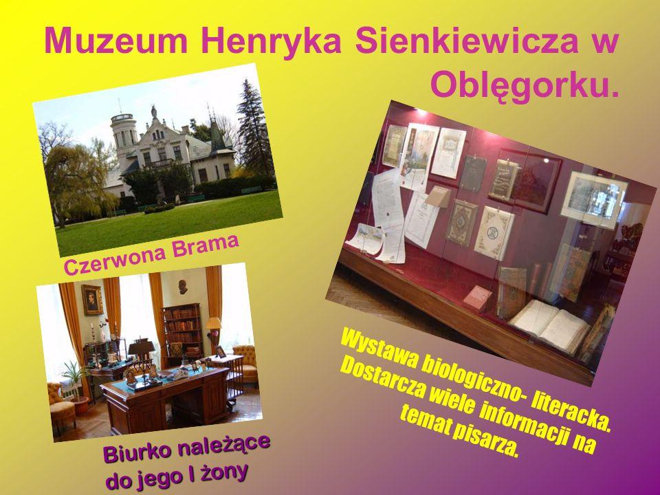 Muzeum Henryka Sienkiewicza w Oblęgorku. C z e r w o n a B r a m a B i u r k o n a l e ż ą c e d o j e g o I ż o n y W y s t a w a b i o l o g i c z n