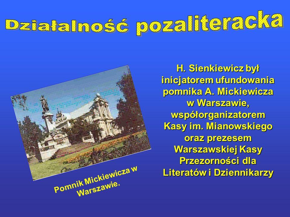 H. Sienkiewicz był inicjatorem ufundowania pomnika A. Mickiewicza w Warszawie, współorganizatorem Kasy im. Mianowskiego oraz prezesem Warszawskiej Kas