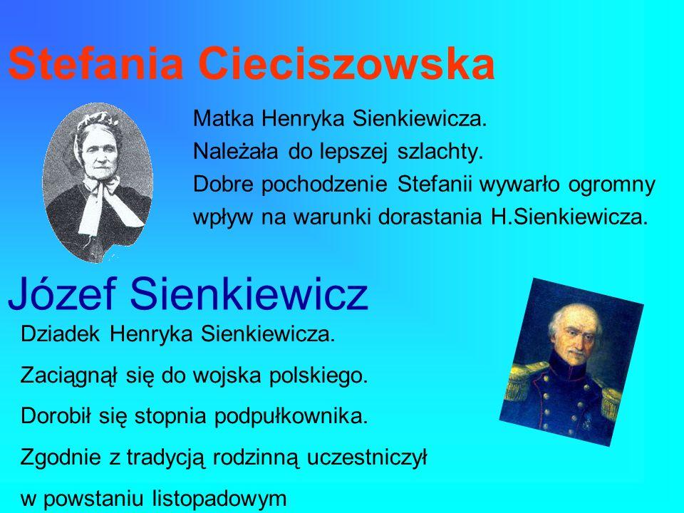 Stefania Cieciszowska Matka Henryka Sienkiewicza. Należała do lepszej szlachty. Dobre pochodzenie Stefanii wywarło ogromny wpływ na warunki dorastania