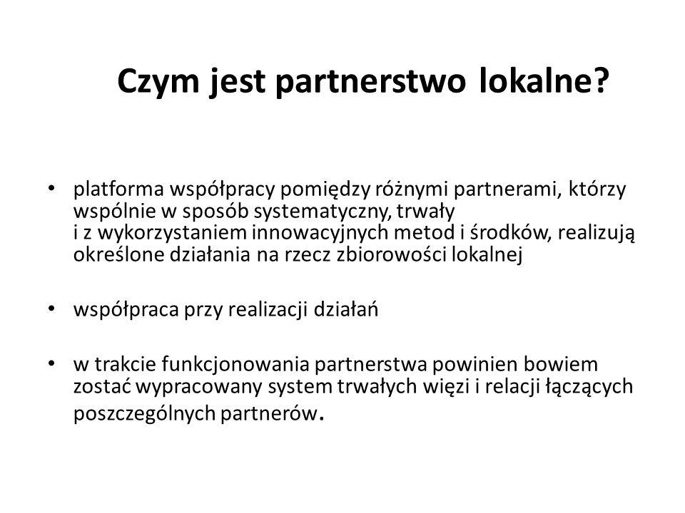 Czym jest partnerstwo lokalne? platforma współpracy pomiędzy różnymi partnerami, którzy wspólnie w sposób systematyczny, trwały i z wykorzystaniem inn