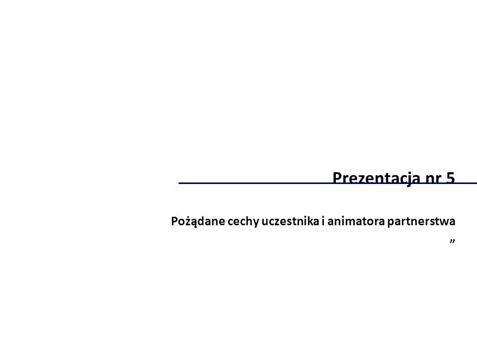 Prezentacja nr 5 Pożądane cechy uczestnika i animatora partnerstwa