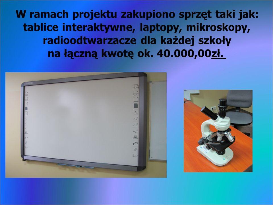 W ramach projektu zakupiono sprzęt taki jak: tablice interaktywne, laptopy, mikroskopy, radioodtwarzacze dla każdej szkoły na łączną kwotę ok.