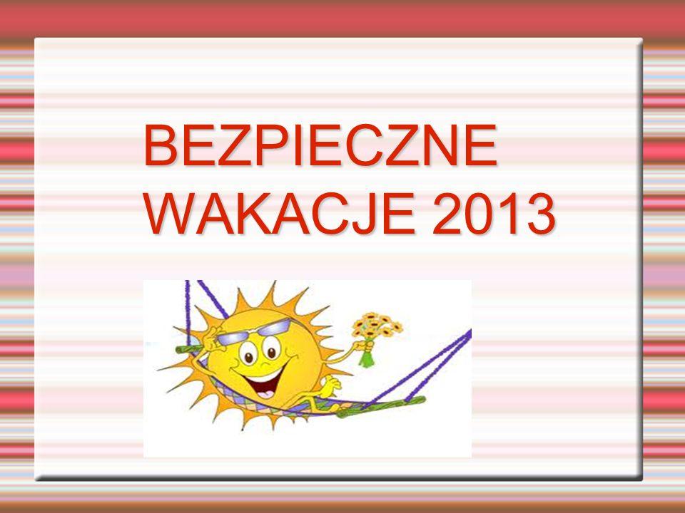 BEZPIECZNE WAKACJE 2013