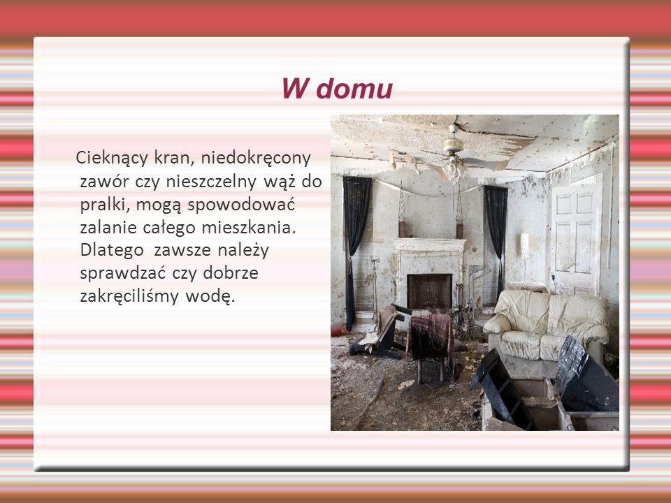 W domu Cieknący kran, niedokręcony zawór czy nieszczelny wąż do pralki, mogą spowodować zalanie całego mieszkania.