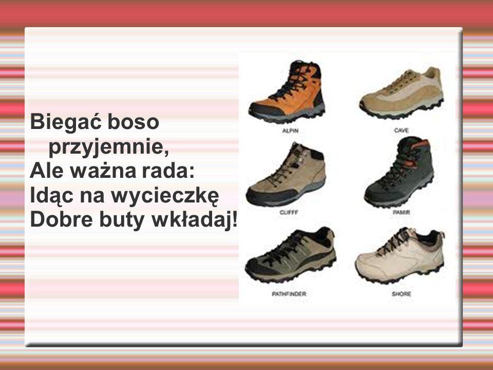 Biegać boso przyjemnie, Ale ważna rada: Idąc na wycieczkę Dobre buty wkładaj!