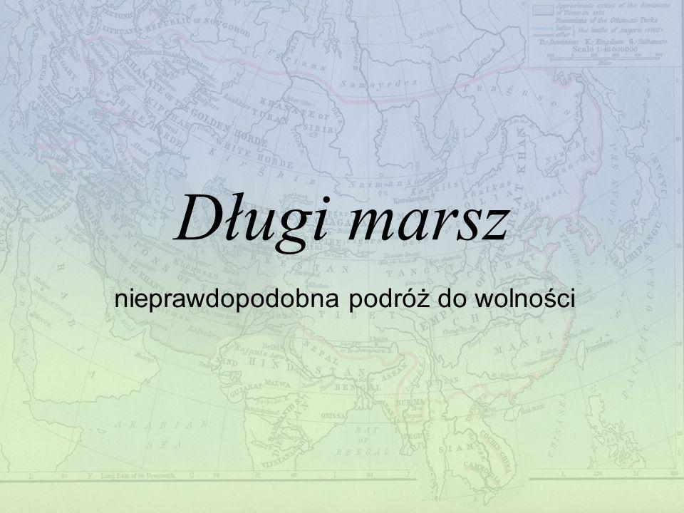 Plan prezentacji Długi marsz – o książce przed ucieczką – proces – trzy tysiące mil pociągiem 6000 km do Indii – rzeka Lena – jezioro Bajkał – Mongolia – Gobi – Tybet – Himalaje Prawda czy nie.