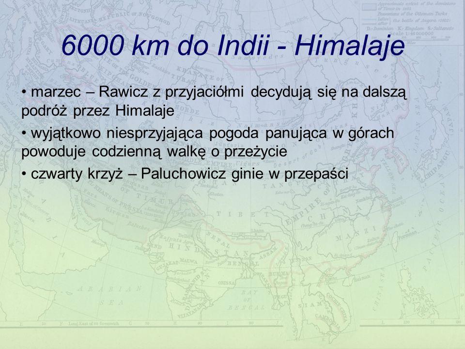 6000 km do Indii - Himalaje marzec – Rawicz z przyjaciółmi decydują się na dalszą podróż przez Himalaje wyjątkowo niesprzyjająca pogoda panująca w górach powoduje codzienną walkę o przeżycie czwarty krzyż – Paluchowicz ginie w przepaści