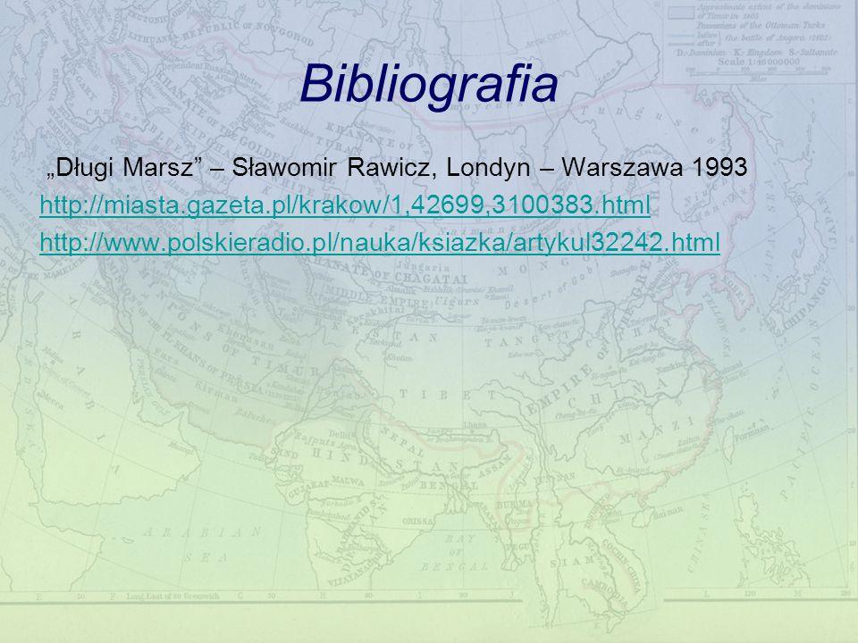 Bibliografia Długi Marsz – Sławomir Rawicz, Londyn – Warszawa 1993 http://miasta.gazeta.pl/krakow/1,42699,3100383.html http://www.polskieradio.pl/nauk