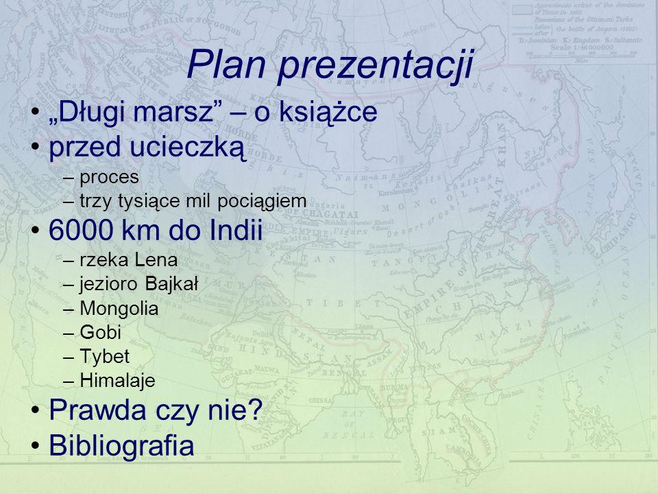 Plan prezentacji Długi marsz – o książce przed ucieczką – proces – trzy tysiące mil pociągiem 6000 km do Indii – rzeka Lena – jezioro Bajkał – Mongoli