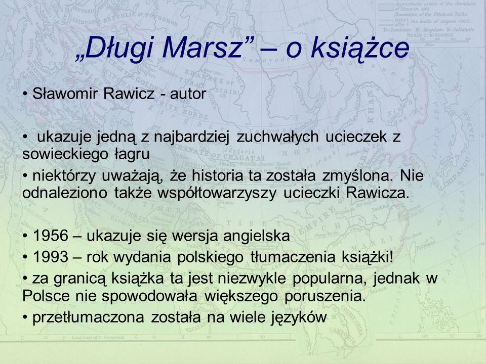 Długi Marsz – o książce Sławomir Rawicz - autor ukazuje jedną z najbardziej zuchwałych ucieczek z sowieckiego łagru niektórzy uważają, że historia ta została zmyślona.