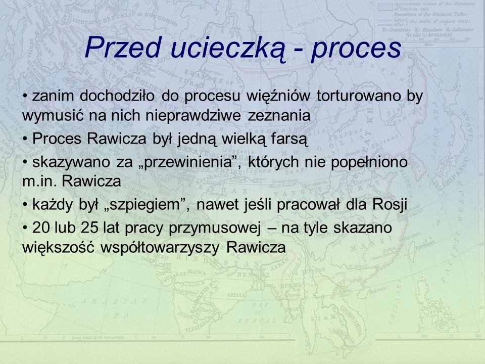 Przed ucieczką - proces zanim dochodziło do procesu więźniów torturowano by wymusić na nich nieprawdziwe zeznania Proces Rawicza był jedną wielką farsą skazywano za przewinienia, których nie popełniono m.in.