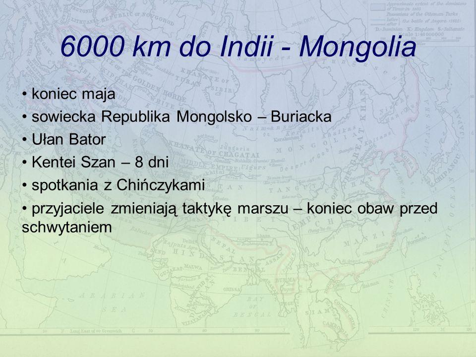 6000 km do Indii - Mongolia koniec maja sowiecka Republika Mongolsko – Buriacka Ułan Bator Kentei Szan – 8 dni spotkania z Chińczykami przyjaciele zmieniają taktykę marszu – koniec obaw przed schwytaniem