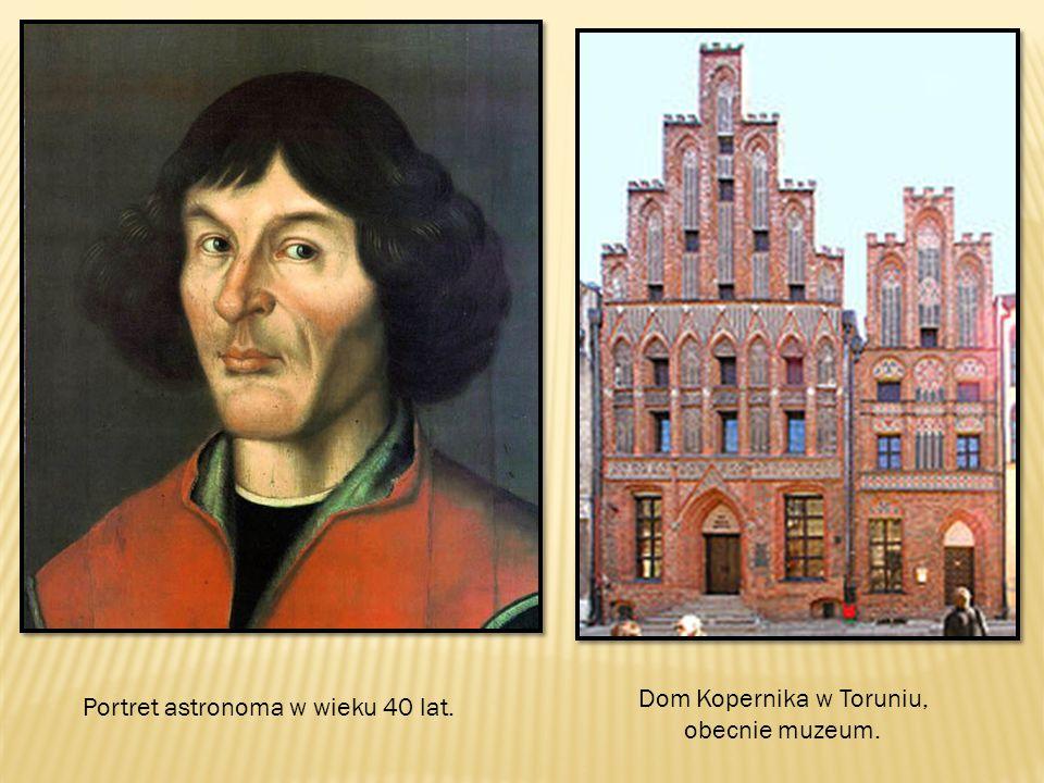 Portret astronoma w wieku 40 lat. Dom Kopernika w Toruniu, obecnie muzeum.