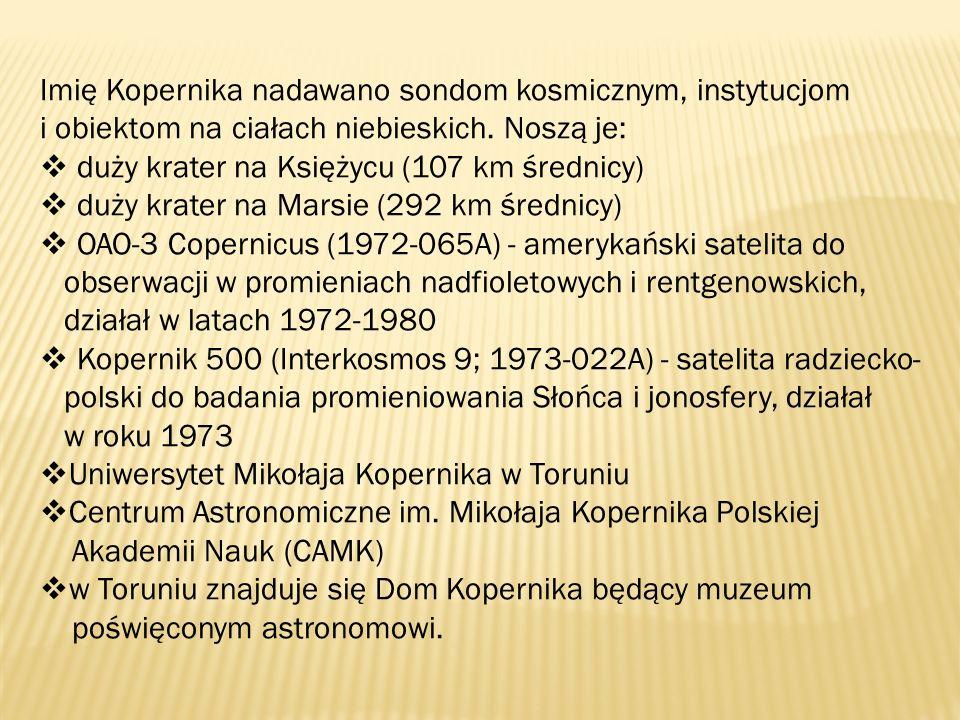 Imię Kopernika nadawano sondom kosmicznym, instytucjom i obiektom na ciałach niebieskich. Noszą je: duży krater na Księżycu (107 km średnicy) duży kra