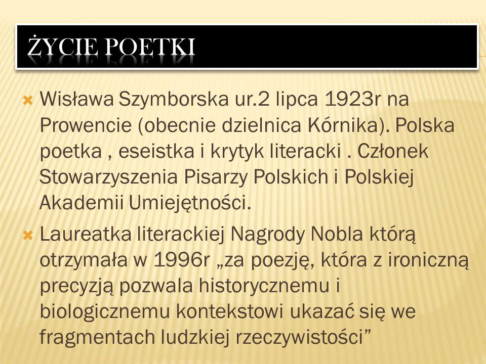 Wisława Szymborska ur.2 lipca 1923r na Prowencie (obecnie dzielnica Kórnika). Polska poetka, eseistka i krytyk literacki. Członek Stowarzyszenia Pisar