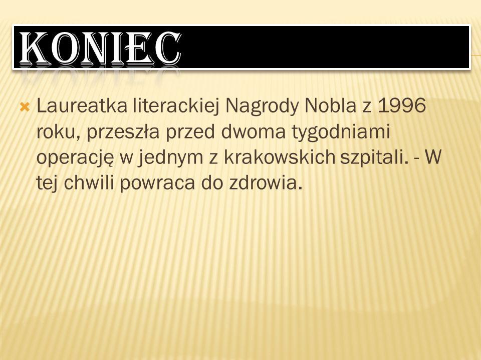 Laureatka literackiej Nagrody Nobla z 1996 roku, przeszła przed dwoma tygodniami operację w jednym z krakowskich szpitali. - W tej chwili powraca do z