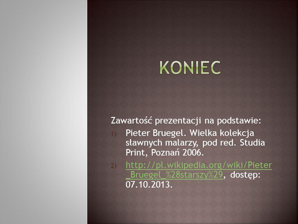 Zawartość prezentacji na podstawie: 1) Pieter Bruegel. Wielka kolekcja sławnych malarzy, pod red. Studia Print, Poznań 2006. 2) http://pl.wikipedia.or