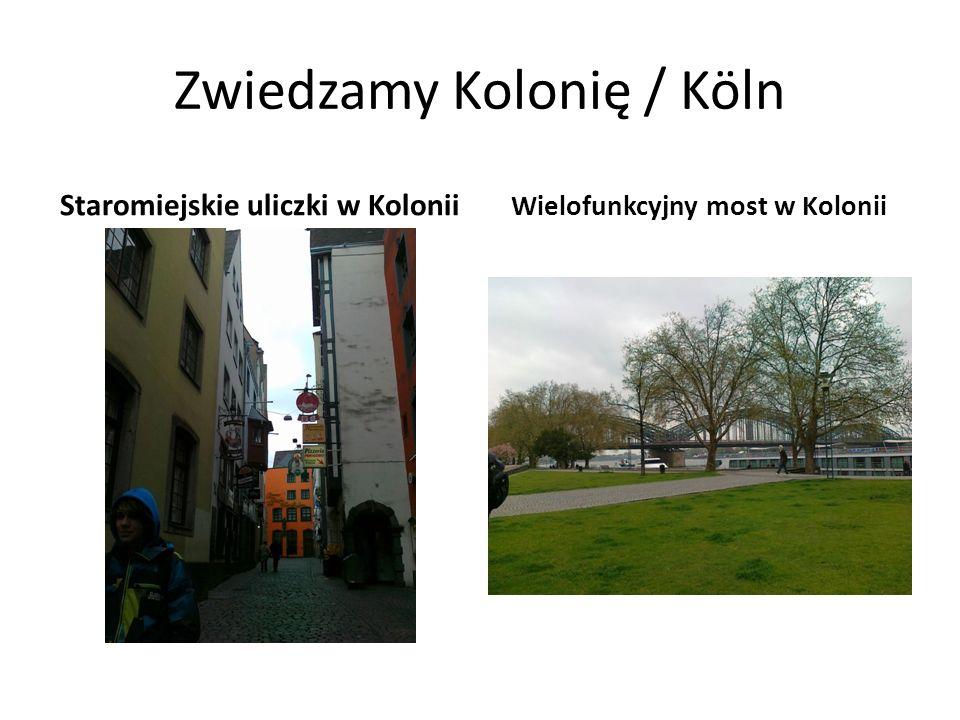 Zwiedzamy Kolonię / Köln Staromiejskie uliczki w Kolonii Wielofunkcyjny most w Kolonii