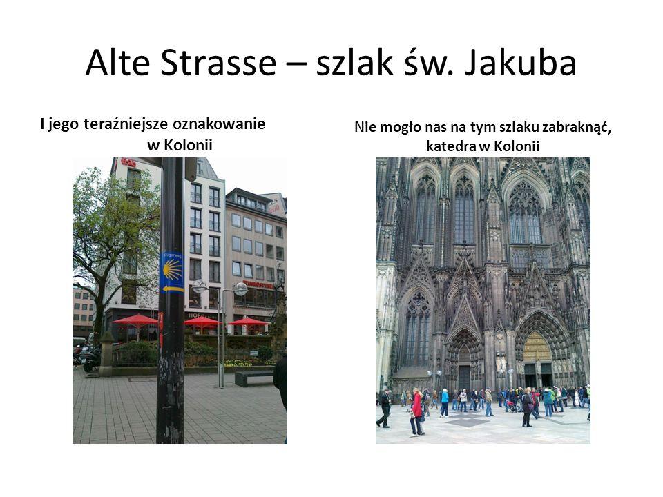 Alte Strasse – szlak św. Jakuba I jego teraźniejsze oznakowanie w Kolonii Nie mogło nas na tym szlaku zabraknąć, katedra w Kolonii