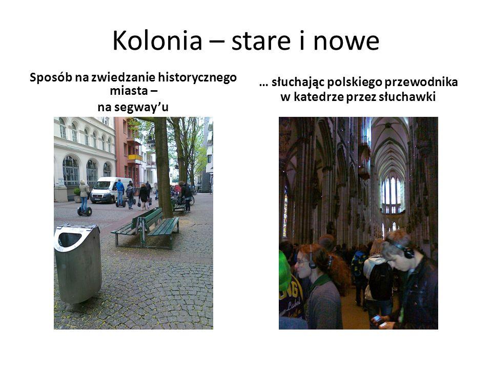 Kolonia – stare i nowe Sposób na zwiedzanie historycznego miasta – na segwayu … słuchając polskiego przewodnika w katedrze przez słuchawki