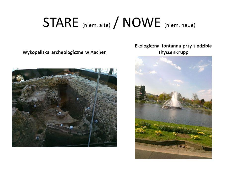STARE (niem. alte) / NOWE (niem. neue) Wykopaliska archeologiczne w Aachen Ekologiczna fontanna przy siedzibie ThyssenKrupp
