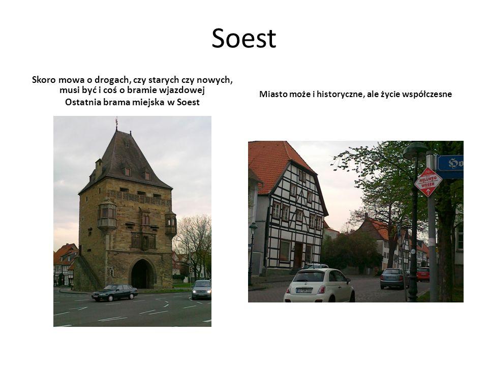 Soest Skoro mowa o drogach, czy starych czy nowych, musi być i coś o bramie wjazdowej Ostatnia brama miejska w Soest Miasto może i historyczne, ale życie współczesne