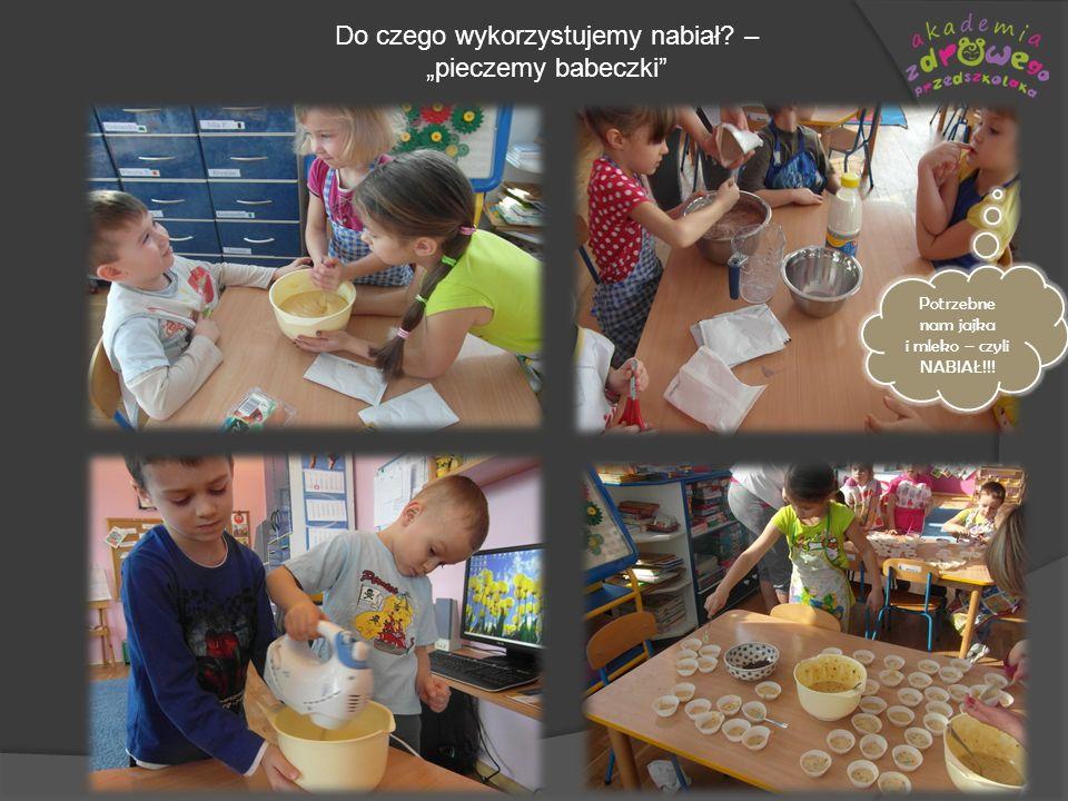 Do czego wykorzystujemy nabiał? – pieczemy babeczki Potrzebne nam jajka i mleko – czyli NABIAŁ!!!