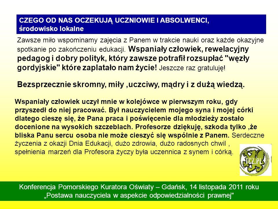 Konferencja Pomorskiego Kuratora Oświaty – Gdańsk, 14 listopada 2011 roku Postawa nauczyciela w aspekcie odpowiedzialności prawnej Młody człowiek jest wrażliwy na prawdę, sprawiedliwość, piękno, na inne wartości duchowe.