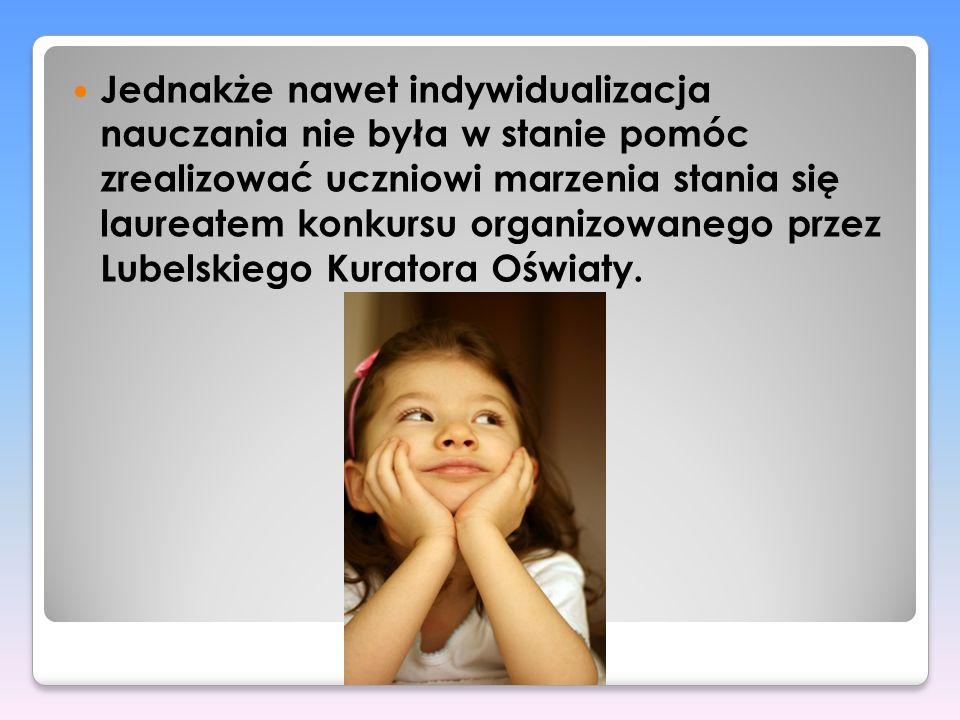 Jednakże nawet indywidualizacja nauczania nie była w stanie pomóc zrealizować uczniowi marzenia stania się laureatem konkursu organizowanego przez Lub