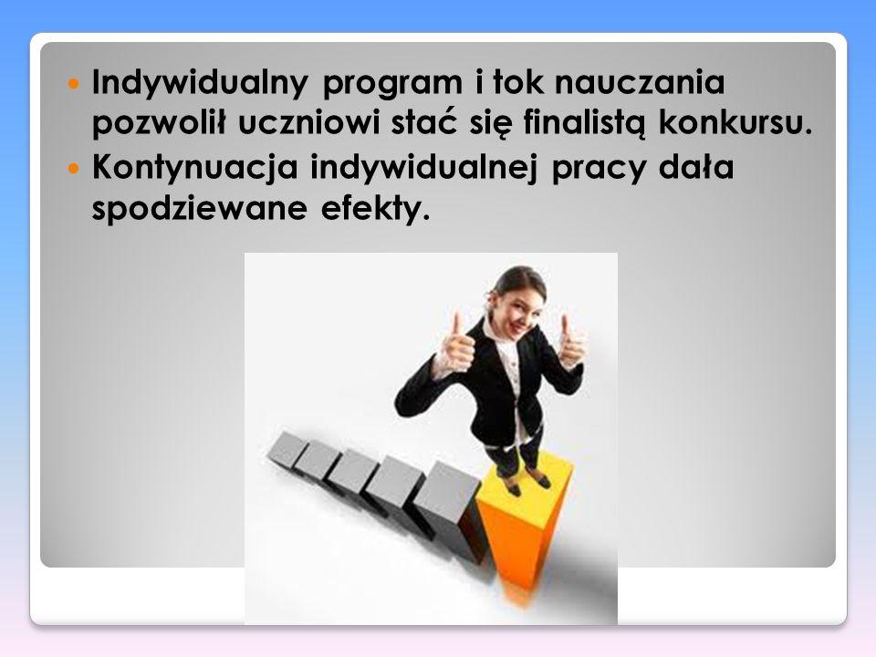 Indywidualny program i tok nauczania pozwolił uczniowi stać się finalistą konkursu. Kontynuacja indywidualnej pracy dała spodziewane efekty.