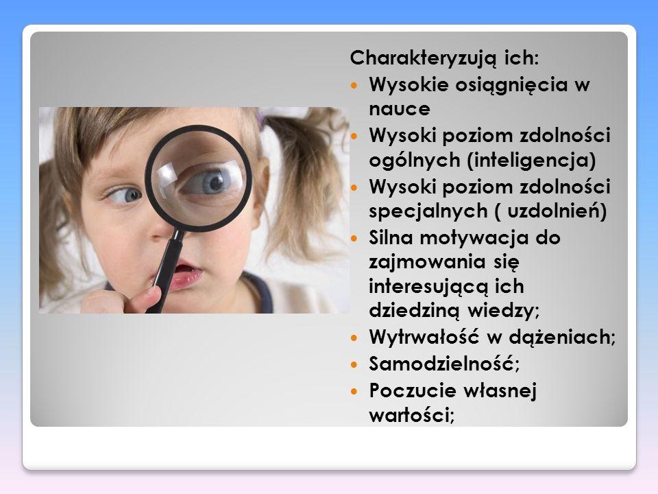 Charakteryzują ich: Wysokie osiągnięcia w nauce Wysoki poziom zdolności ogólnych (inteligencja) Wysoki poziom zdolności specjalnych ( uzdolnień) Silna