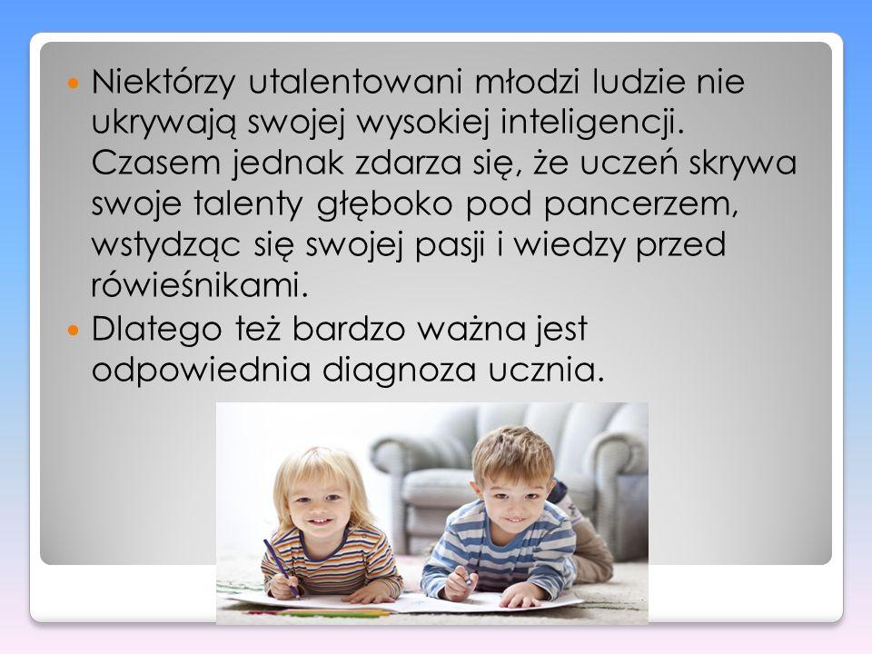 Niektórzy utalentowani młodzi ludzie nie ukrywają swojej wysokiej inteligencji. Czasem jednak zdarza się, że uczeń skrywa swoje talenty głęboko pod pa