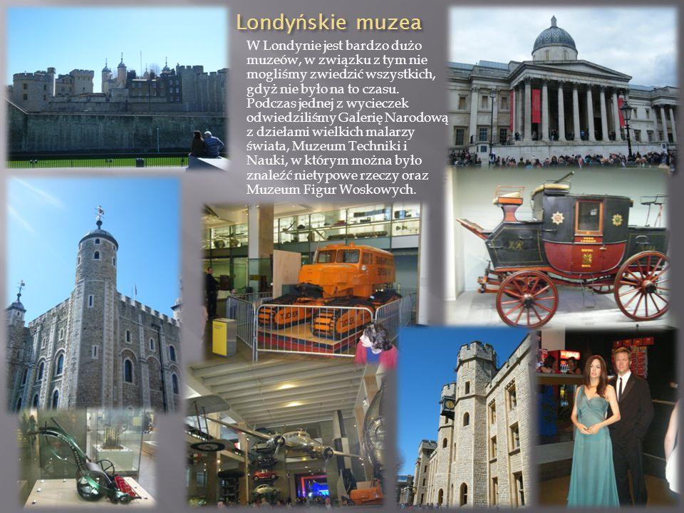Londy ń skie muzea W Londynie jest bardzo dużo muzeów, w związku z tym nie mogliśmy zwiedzić wszystkich, gdyż nie było na to czasu.