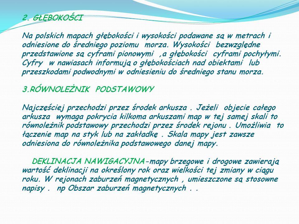 2. GŁĘBOKOŚCI Na polskich mapach głębokości i wysokości podawane są w metrach i odniesione do średniego poziomu morza. Wysokości bezwzględne przedstaw