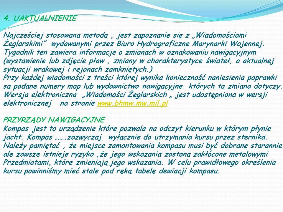 4. UAKTUALNIENIE Najczęściej stosowaną metodą, jest zapoznanie się z Wiadomościami Żeglarskimi wydawanymi przez Biuro Hydrograficzne Marynarki Wojenne