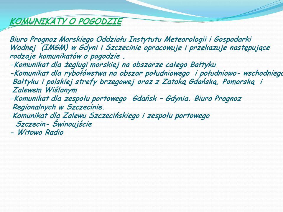 KOMUNIKATY O POGODZIE Biuro Prognoz Morskiego Oddziału Instytutu Meteorologii i Gospodarki Wodnej (IMGM) w Gdyni i Szczecinie opracowuje i przekazuje