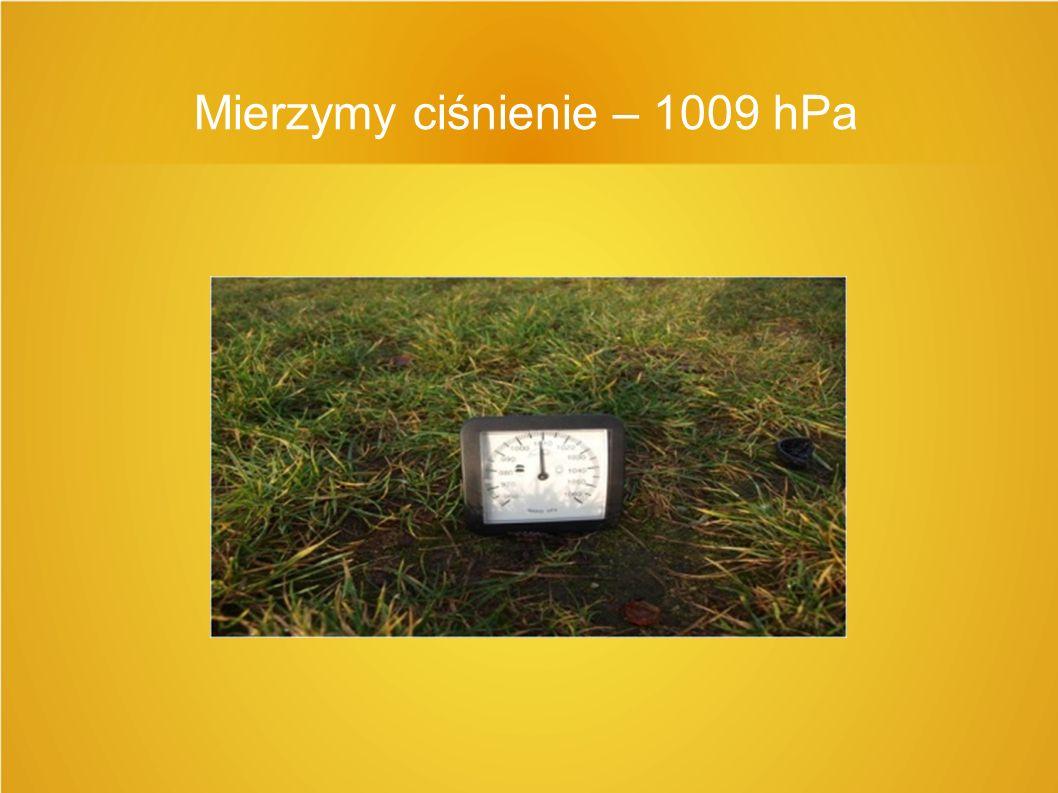 Mierzymy ciśnienie – 1009 hPa