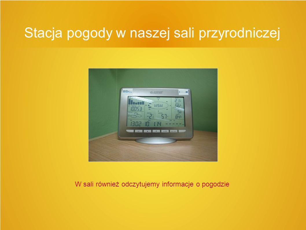 Stacja pogody w naszej sali przyrodniczej W sali również odczytujemy informacje o pogodzie