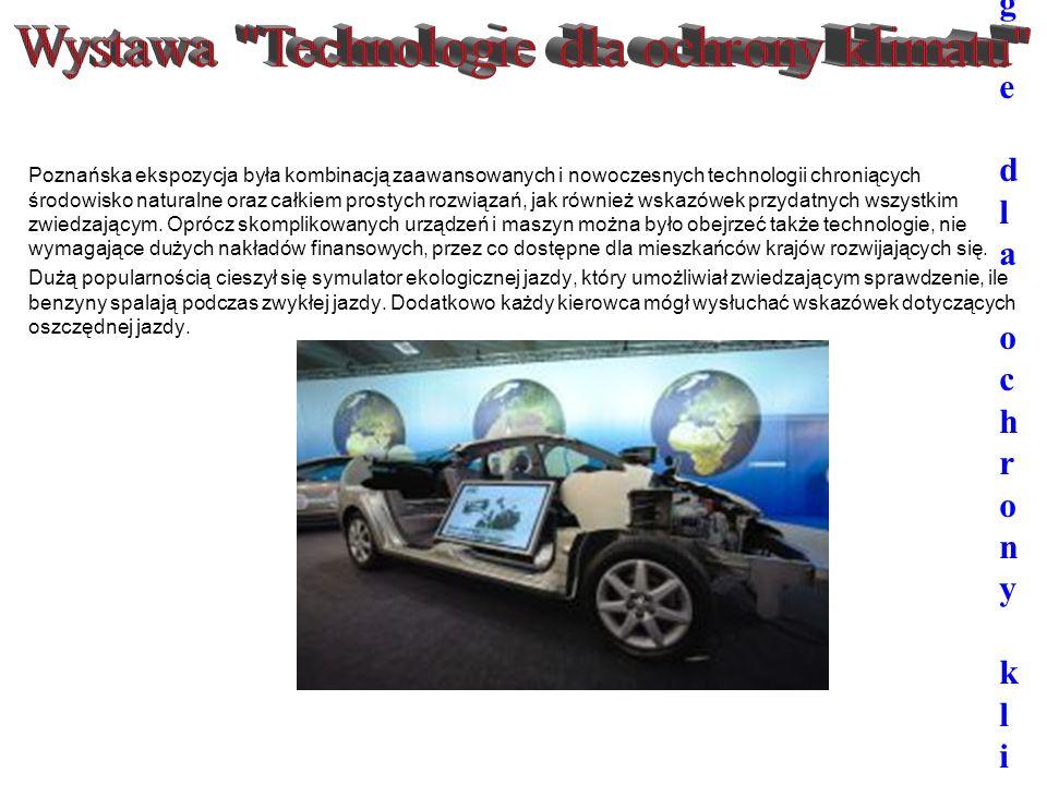 W y s t a w a T e c h n o l o g i e d l a o c h r o n y k l i m a t u Poznańska ekspozycja była kombinacją zaawansowanych i nowoczesnych technologii c