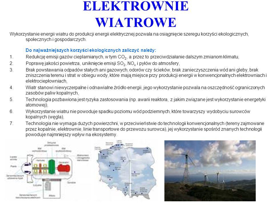ELEKTROWNIE WIATROWE Wykorzystanie energii wiatru do produkcji energii elektrycznej pozwala na osiągnięcie szeregu korzyści ekologicznych, społecznych
