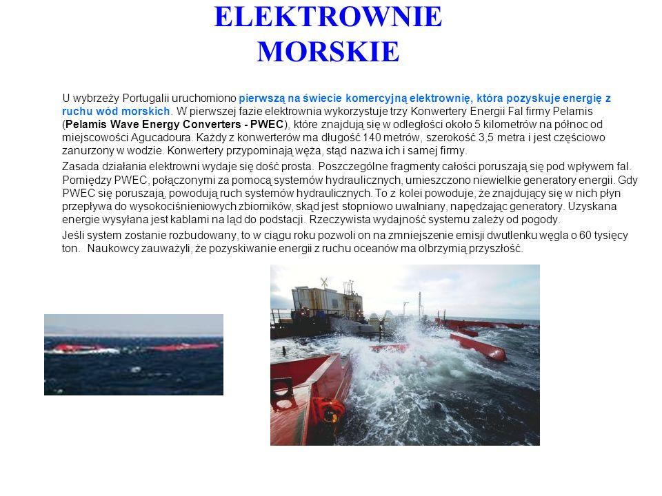 ELEKTROWNIE MORSKIE U wybrzeży Portugalii uruchomiono pierwszą na świecie komercyjną elektrownię, która pozyskuje energię z ruchu wód morskich. W pier