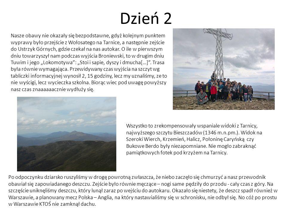 Dzień 2 Nasze obawy nie okazały się bezpodstawne, gdyż kolejnym punktem wyprawy było przejście z Wołosatego na Tarnice, a następnie zejście do Ustrzyk Górnych, gdzie czekał na nas autokar.