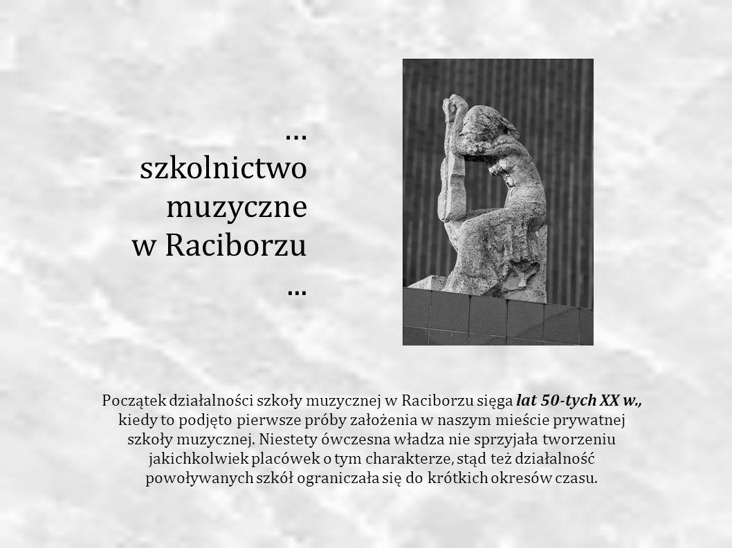 Początek działalności szkoły muzycznej w Raciborzu sięga lat 50-tych XX w., kiedy to podjęto pierwsze próby założenia w naszym mieście prywatnej szkoł