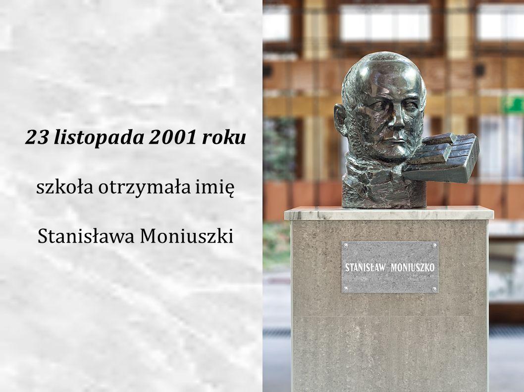 23 listopada 2001 roku szkoła otrzymała imię Stanisława Moniuszki