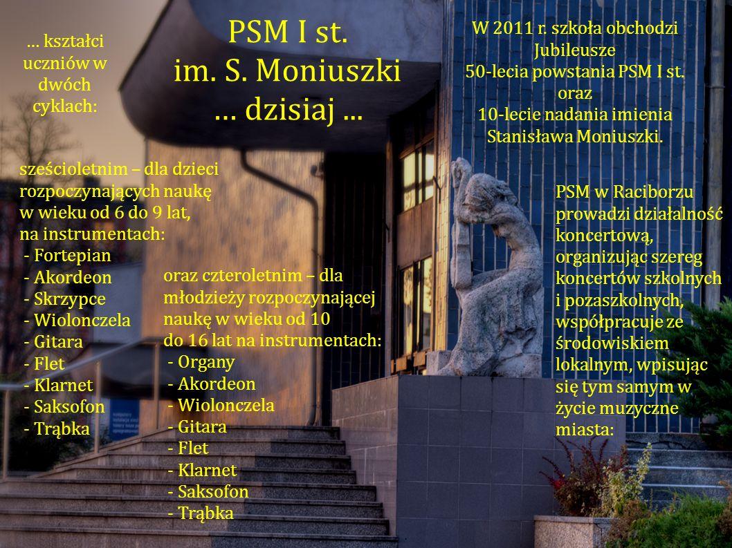 W 2011 r. szkoła obchodzi Jubileusze 50-lecia powstania PSM I st. oraz 10-lecie nadania imienia Stanisława Moniuszki. PSM I st. im. S. Moniuszki … dzi