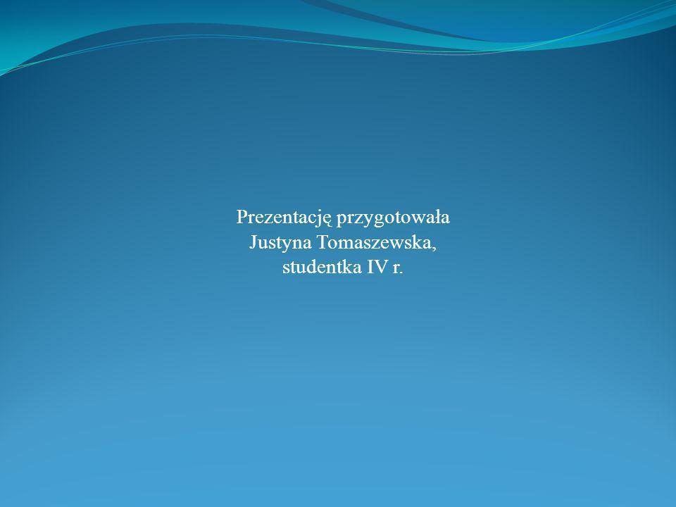Prezentację przygotowała Justyna Tomaszewska, studentka IV r.