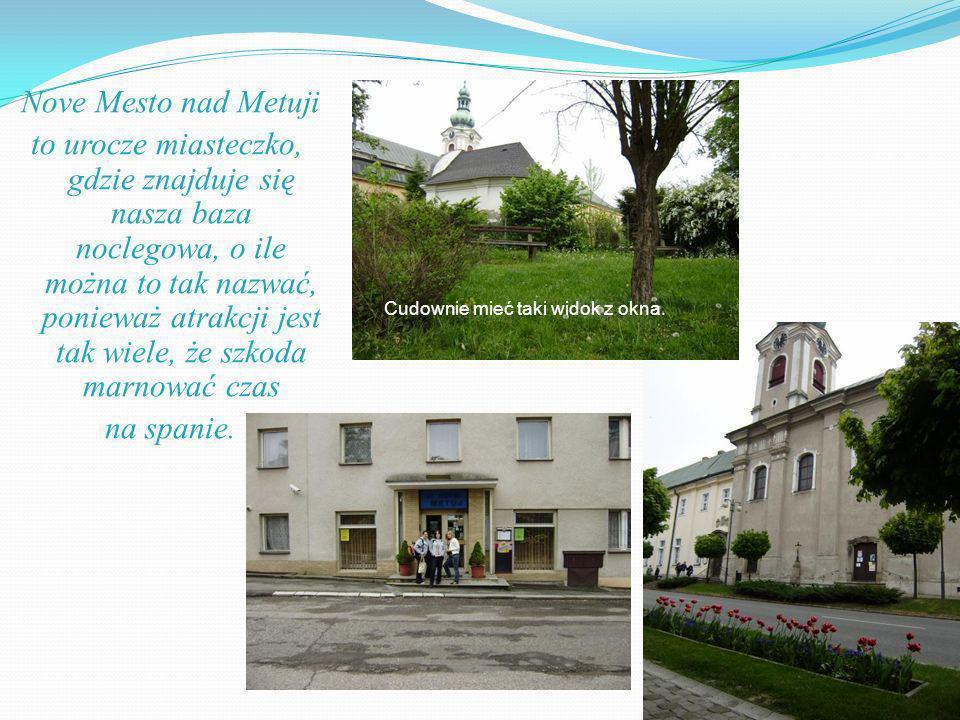 Nove Mesto nad Metuji to urocze miasteczko, gdzie znajduje się nasza baza noclegowa, o ile można to tak nazwać, ponieważ atrakcji jest tak wiele, że szkoda marnować czas na spanie.