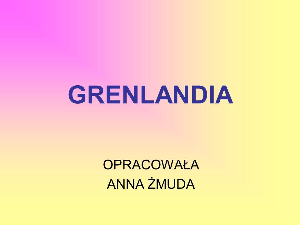 GRENLANDIA OPRACOWAŁA ANNA ŻMUDA