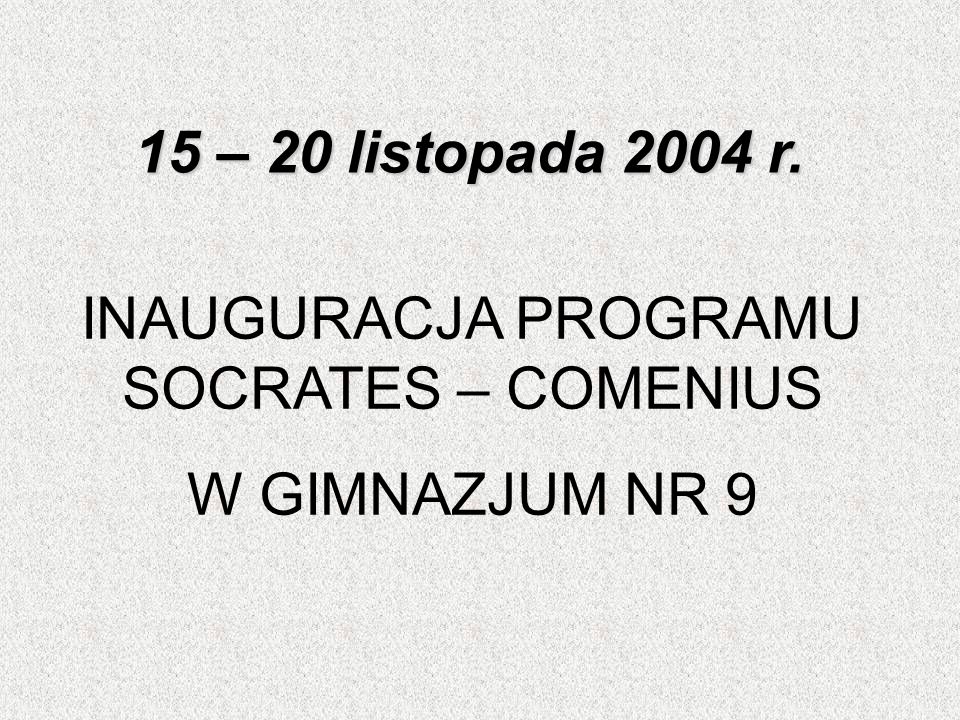 15 – 20 listopada 2004 r. INAUGURACJA PROGRAMU SOCRATES – COMENIUS W GIMNAZJUM NR 9