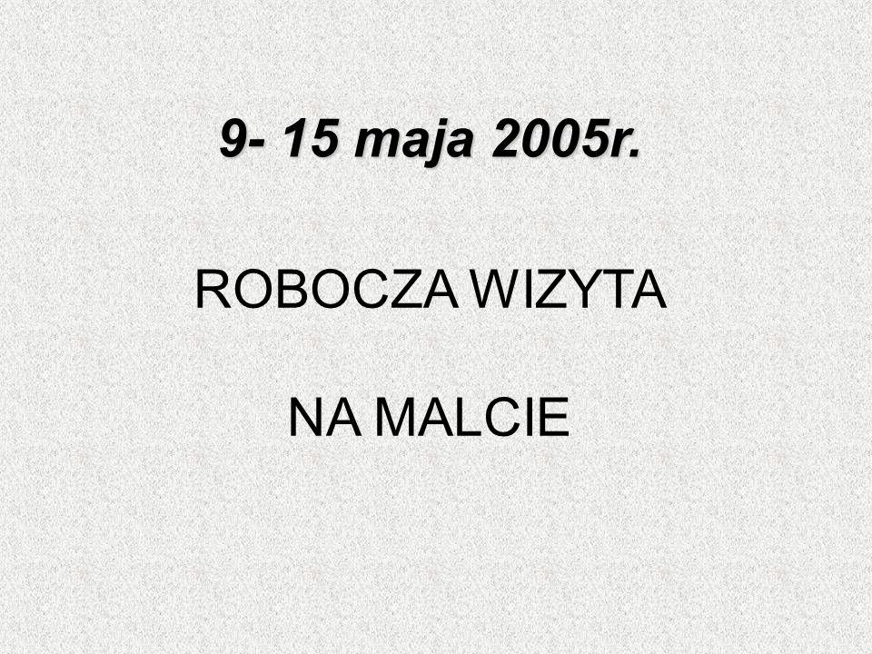 9- 15 maja 2005r. ROBOCZA WIZYTA NA MALCIE